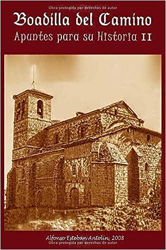 Apuntes para la Historia de Boadilla del Camino II: Amazon.es: Antolín, Alfonso Esteban: Libros