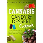 Cannabis Candy & Dessert Cookbook: Learn to Decarb, Extract and Make Your Own CBD & THC Infused Candy from Scratch