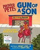 Prepper Pete's Gun of a Son: A Gun Safety Book for