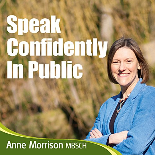 Speak Confidently in Public: Overcome Your Concerns and Worries About Speaking in Public