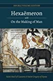 Hexaemeron with On the Making of Man (Basil of Caesarea, Gregory of Nyssa) (Double Volume Edition) (Volume 1)