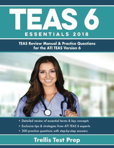 TEAS 6 Essentials 2018: TEAS Review Manual & Practice Questions for the ATI TEAS Version 6