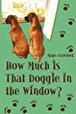 How Much Is That Doggie in the Window, Mags Crawford, 1438915578