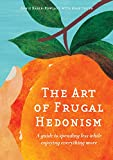 img - for The Art of Frugal Hedonism: A Guide to Spending Less While Enjoying Everything More book / textbook / text book