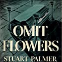 Omit Flowers Audiobook by Stuart Palmer Narrated by Dan Woren