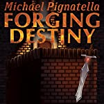Forging Destiny | Michael Pignatella