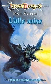 Lancedragon - Trilogie des agresseurs, tome 2 : L'aile noire par Mary Kirchoff