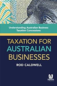 Taxation for Australian Businesses: Understanding Australian Business Taxation Concessions by Wrightbooks