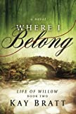 Where I Belong (Life of Willow) (Volume 2)