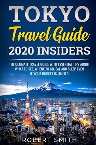 51TD1fOc9JL - Tokyo Travel Guide 2020 Insiders: The Ultimate Travel Guide With Essential Tips About What To See, Where To Go, Eat And Sleep Even If Your Budget Is ... Travel Guide ) (japan travel guide Book)