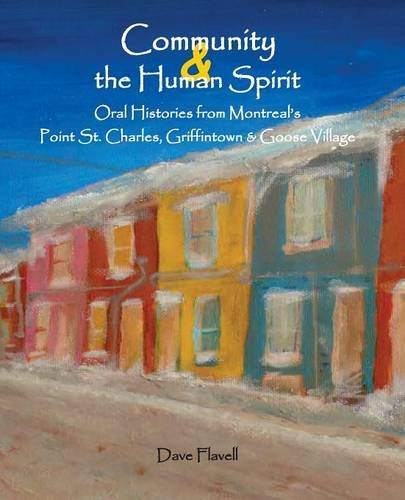 Community and the Human Spirit: Oral Histories from Montreal's Point St. Charles, Griffintown and Goose Village