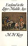 England in the Later Middle Ages, M. H. Keen, 0415027837