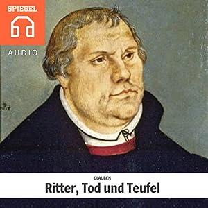 Glauben: Ritter, Tod und Teufel Hörbuch