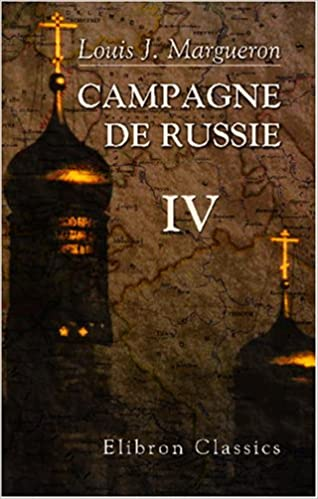 En ligne téléchargement gratuit Campagne de Russie: Partie 2. Marche de la grande armée a travers l\'Allemagne et sa réunion sur le Niemen, du 1er février au 24 juin 1812. Tome 4 pdf epub