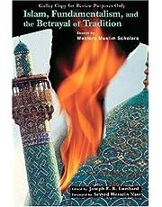 Islam, Fundamentalism, and the Betrayal of Tradition: Essays by Western Muslim Scholars