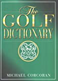 The Golf Dictionary, Michael Corcoran, 0878339515