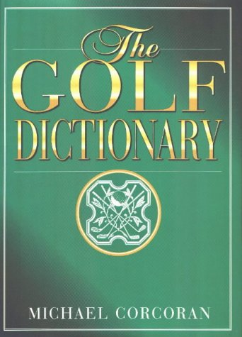 The Golf Dictionary: A Guide to the Language and Lingo of the Game by Brand: Taylor Pub