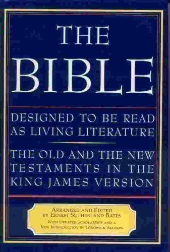 The Bible: Designed to be Read as Living Literature, the Old and the New Testaments in the King James Version