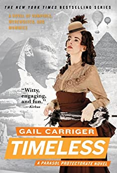 Timeless (Parasol Protectorate Series Book 5) by [Carriger, Gail]