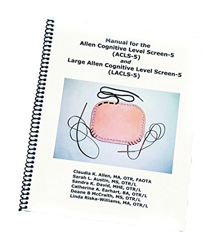 Manual for the Allen Cognitive Level Screen-5 and Large Cognitive Level Screen-5 (2007) by CLAUDIA ALLEN