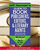 img - for Jeff Herman's Guide to Book Editors, Publishers, and Literary Agents 2005: Who They Are! What They Want! How to Win Them Over! book / textbook / text book