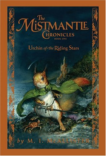 Urchin Of The Riding Stars (The Mistmantle Chronicles Book One)