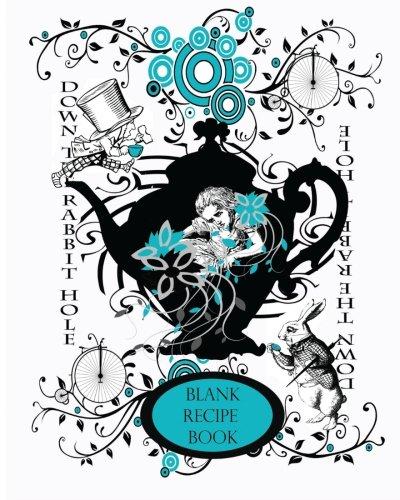 Alice's Adventure's in Wonderland: Blank Recipe Book & Journal 8 x 10: Keepsake Book for Book Clubs, Recipe Collectors, and Foodies (150th Anniversary ... 2015 Keepsake Books Lewis Carroll) (Volume 3) ()