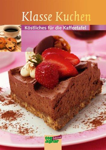 Klasse Kuchen: Köstliches für die Kaffeetafel
