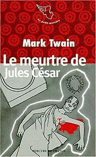 Le meurtre de jules César en fait divers et autres contes par Mark Twain