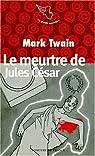 Le meurtre de jules César en fait divers et autres contes par Twain