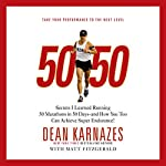 50/50: Secrets I Learned Running 50 Marathons in 50 Days - and How You Too Can Achieve Super Endurance! | Dean Karnazes,Matt Fitzgerald