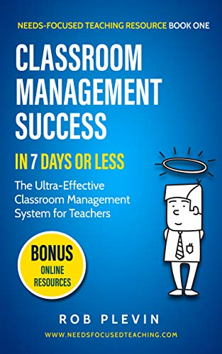Classroom management success in 7 days or less: The Ultra-Effective Classroom Management System for Teachers. (Needs-Focused Teaching Resource Book -