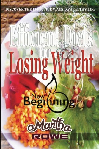 Efficient Diets for Losing Weight: Discover the Effective Ways to Healthy Life: Raw Food Diet, How to Lose Weight Fast, Vegan Recipes, Healthy Living, Fast Diet (New Beginning Book)