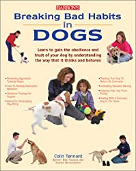 Breaking Bad Habits in Dogs: Learn to Gain the Obedience and Trust of Your Dog by Understanding the Way Dogs Think and Behave