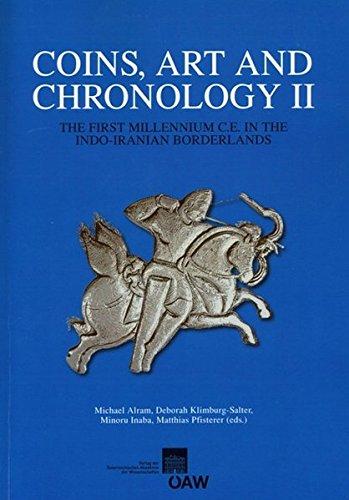 Coins, Art and Chronology II. The First Millennium C.E. in the Indo-Iranian Borderlands (Osterreichische Akademie Der Wissenschaften: Philosophisch-Historische Klasse Denkschriften)