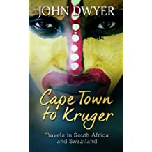 Cape Town to Kruger: Backpacker Travels in South Africa and Swaziland by John Dwyer (2015-05-19)