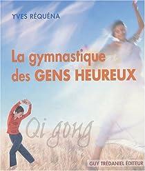 La gymnastique des gens heureux : Qi gong par Réquéna