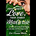 First Comes Love, Then Comes Malaria Audiobook by Eve Brown Waite Narrated by Eileen Stevens