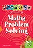 Maths Problem Solving Ages 5-7 (Creative Activities)