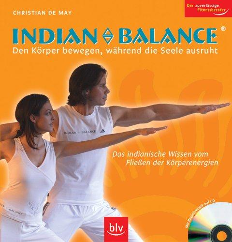 Indian Balance ® Den Körper bewegen, während die Seele ausruht: Das indianische Wissen vom Fliessen der Körperenergie. Stopper: Mit Begleitmusik auf CD. Der zuverlässige Fitnessberater