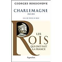 Charlemagne: Empereur et Roi (Les rois qui ont fait la France) (French Edition)