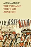 The Crusades Through Arab Eyes by Amin Maalouf front cover