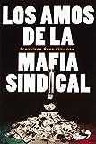 img - for Los amos de la mafia sindical (Spanish Edition) book / textbook / text book
