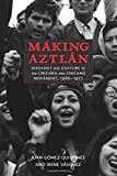 Making Aztlán: Ideology and Culture of the Chicana and Chicano Movement, 1966-1977 (Contextos Series)