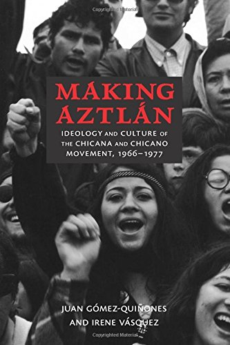 Making Aztlán: Ideology and Culture of the Chicana and Chicano Movement, 1966-1977 (Contextos Series) pdf epub