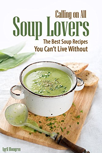 Calling on All Soup Lovers: The Best Soup Recipes You Can't Live Without (English Edition)