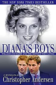 Diana's Boys: William and Harry and the Mother They L