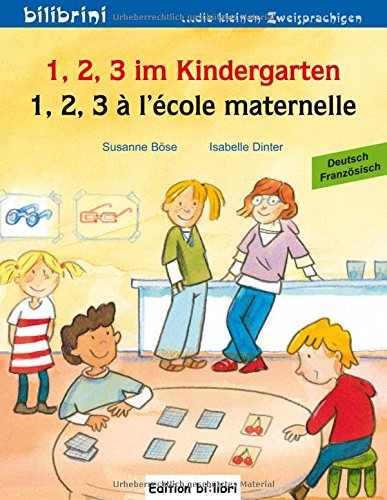 1, 2, 3 im Kindergarten: 1, 2, 3 à l'école maternelle / Kinderbuch Deutsch-Französisch