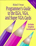 Programmer's Guide to the EGA, VGA and Super VGA Cards : Includes Graphics Accelerators!, Ferraro, Richard F., 0201624907