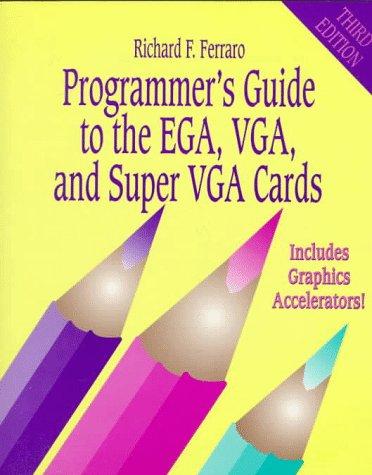 Programmer's Guide to the EGA, VGA, and Super VGA Cards por Richard F. Ferraro